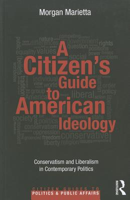 A Citizen's Guide to American Ideology By Marietta, Morgan